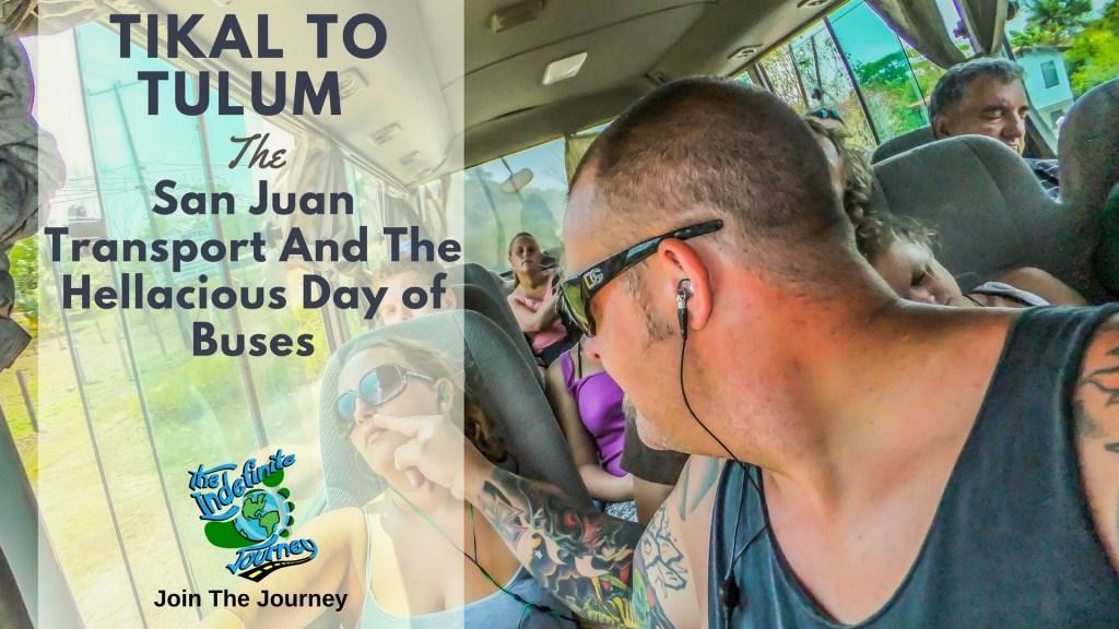 Tikal to Tulum - San Juan Transport And The Hellacious Day of Buses