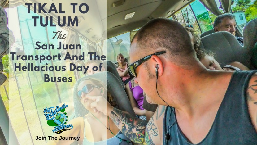 Tikal to Tulum - San Juan Transport And The Hellacious Day of Buses