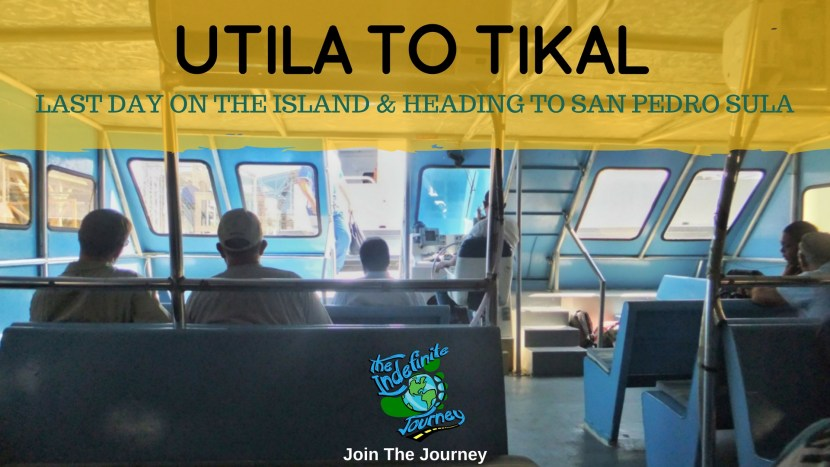 Utila To Tikal - Last Day On The Island And Heading To San Pedro Sula