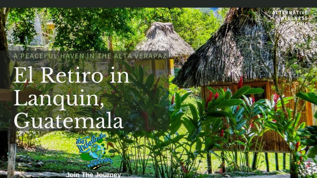El Retiro in Lanquin, Guatemala- A Peaceful Haven In the Alta Verapaz