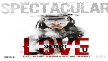 Spectacular - She Don't Love U Feat. Tory Lanez, Rich Homie Quan & Compton Menace
