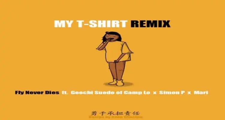 Fly Never Dies- My T - Shirt Remix ft Geechi Suede of Camp Lo x Simon P x Mari