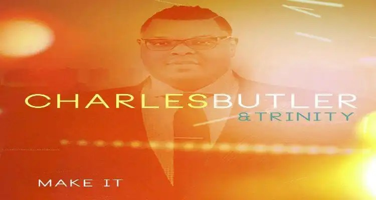 Charles Butler & Trinity Release 'Make It'