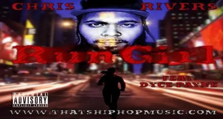 Chris Rivers ft. Dyce Payne - Run Girl