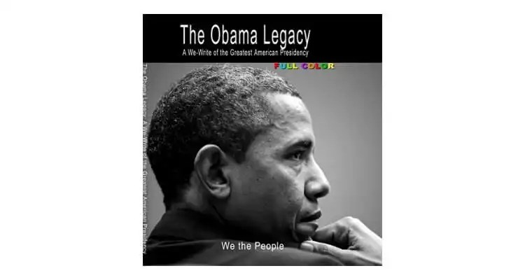 The Obama Legacy: A We-Write of the Greatest American Presidency