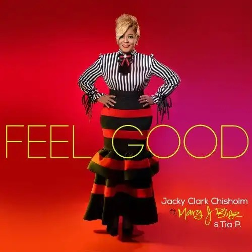 MARY J. BLIGE & JACKY CLARK CHISHOLM TEAM UP ON 'FEEL GOOD'