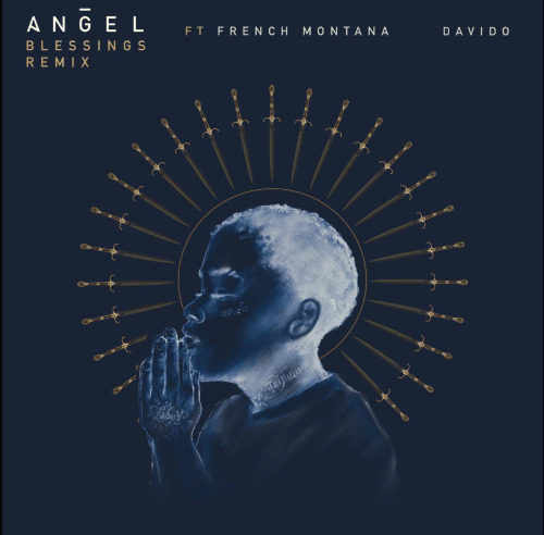 Angel - Blessings REMIX ft. French Montana, Davido