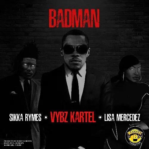 Vybz Kartel & Massive B ft. Lisa Mercedez & Sikka Rymes - 'Badman'