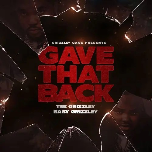 Tee Grizzley - Gave That Back (feat. Baby Grizzley)