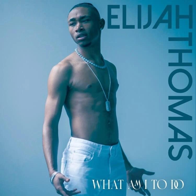 Elijah Thomas - What Am I To Do