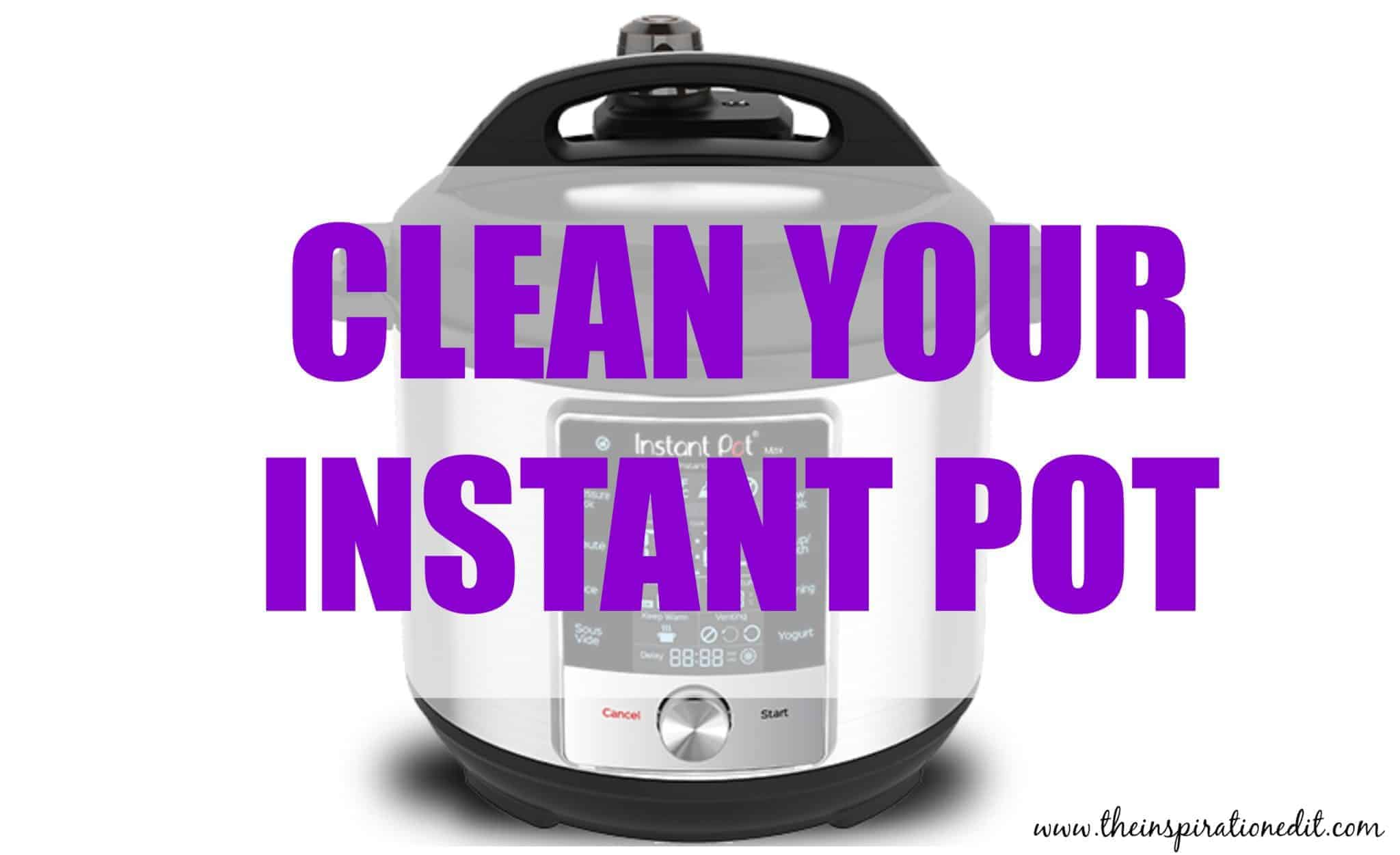how to clean your instant pot for beginners