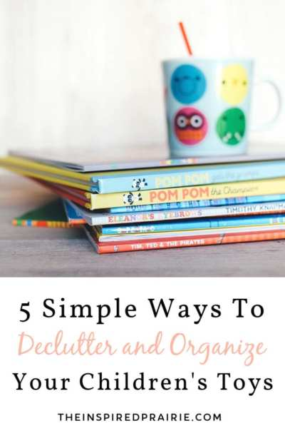 5 SIMPLE WAYS TO DECLUTTER AND ORGANIZE YOUR CHILDREN'S TOYS by The Inspired Prairie