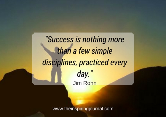 """""""Success is nothing more than a few simple disciplines, practised every day. – Jim Rohn Images"""