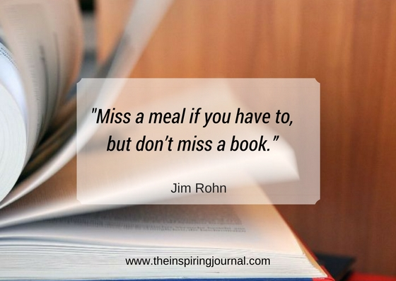 """""""Miss a meal if you have to, but don't miss a book."""" – Jim Rohn"""