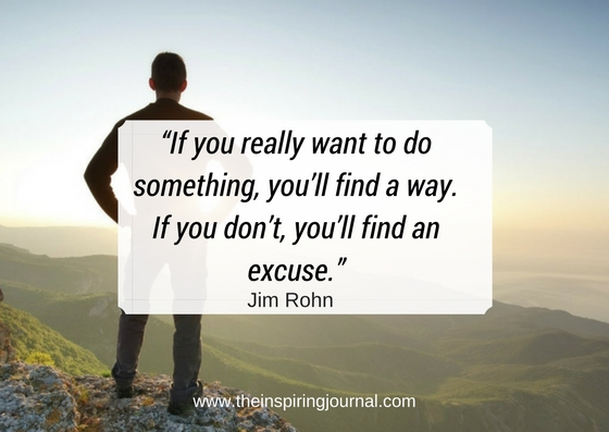 """""""If you really want to do something, you'll find a way. If you don't, you'll find an excuse -jim rohn quotes images"""