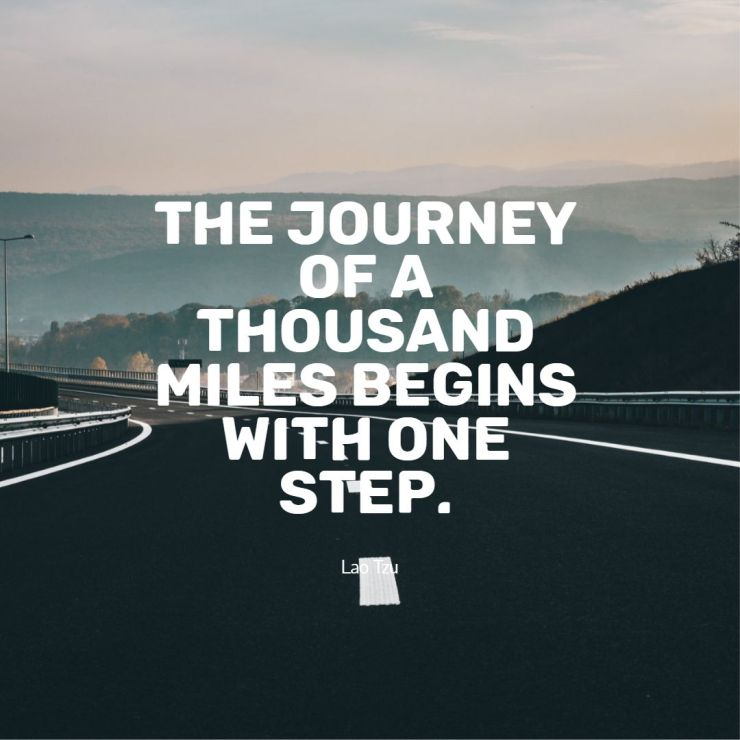 The journey of a thousand miles begins with one step Lao Tzu Quotes