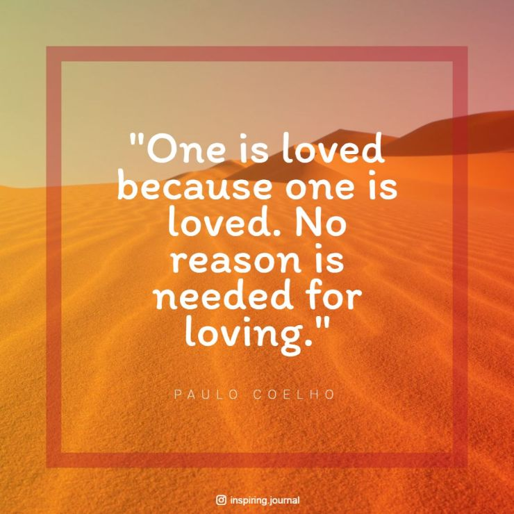 the alchemist quotes one is loved because one is loved no reason is needed for loving paulo coelho quotes dreams