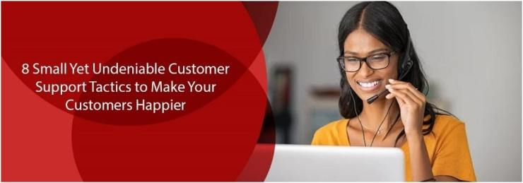 Customer Support Tactics to Make Your Customers Happier