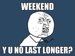 Weekend is Over