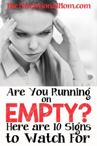 Are You Running on Empty? Here are 10 Signs to Watch For