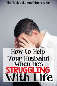 How to Help Your Husband When He's Struggling With Life