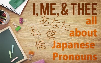 I, Me, & Thee: On Japanese Pronouns