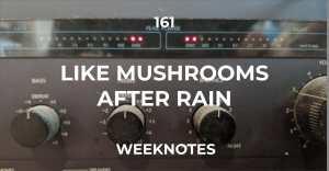 161 :: Like Mushrooms After Rain