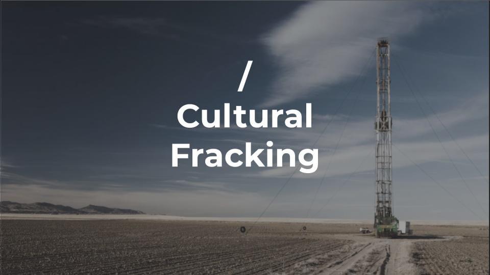 Cultural Fracking Slide Title