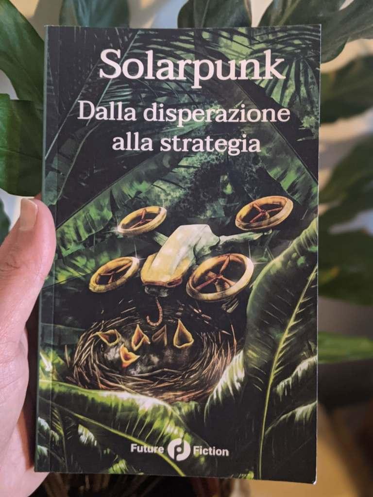 A photo of the cover of the book Solarpunk: Dalla Disperazione Alla Strategia