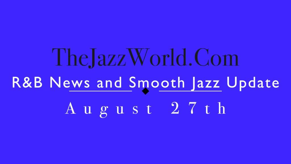 Latest R&B News and Smooth Jazz Update August 27