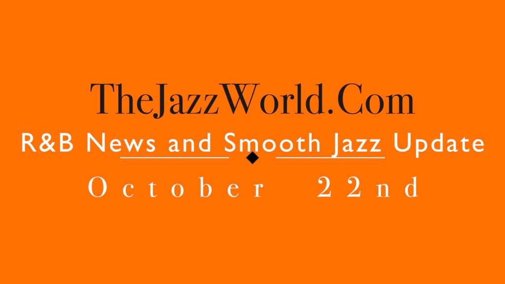 Latest R&B News and Smooth Jazz Update October 22