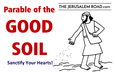 Parable of the GOOD SOIL – Sanctify Your Hearts!
