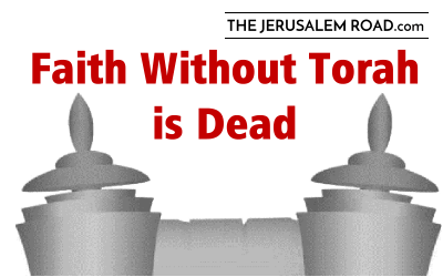 Faith Without Torah is Dead