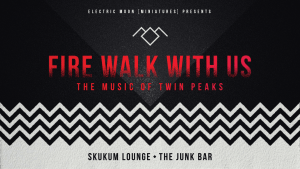 FIRE WALK WITH US- THE MUSIC OF TWIN PEAKS at The Junk Bar