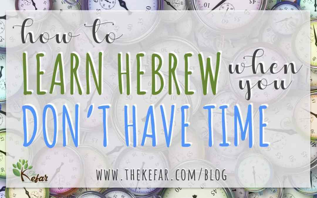 How to learn Hebrew when you don't have the time   The Kefar