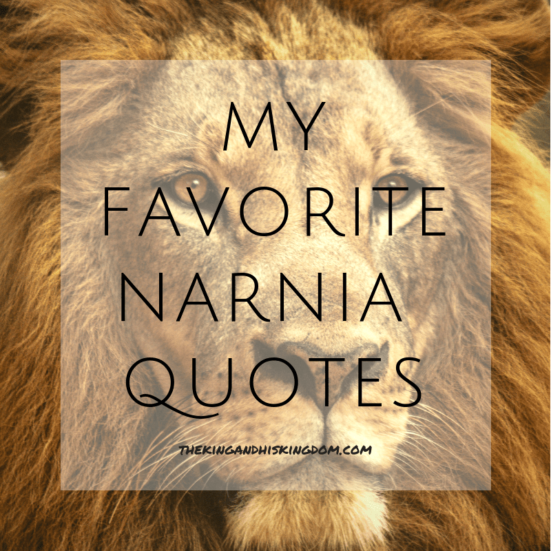 My Favorite Narnia Quotes | The King and His Kingdom