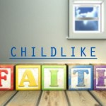 Childlike Faith – Podcast Replay on Touched By Prayer