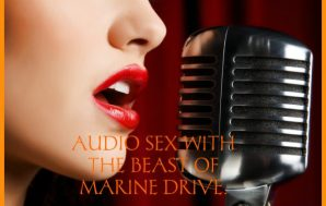 AUDIO SEX WITH THE BEAST OF MARINE DRIVE.