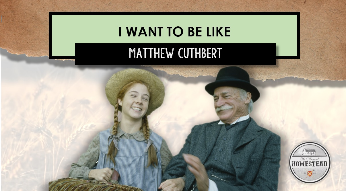 I Want to Be Like Matthew Cuthbert