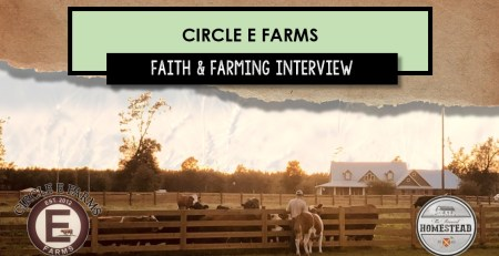 Circle E Farms Faith and Farming Interview