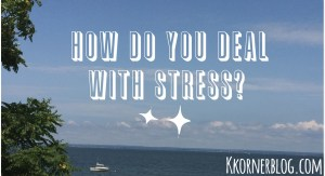 How do you deal with stress