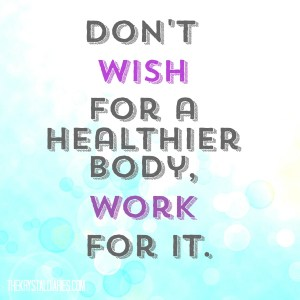 Don't wish for a healthier body