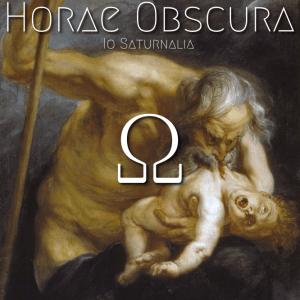 Horae Obscura XXVIII Ω Io Saturnalia