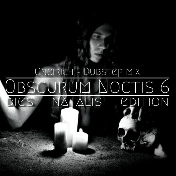 Oneirich ∴ Obscurum Noctis 6 ∴ Dubstep Mix