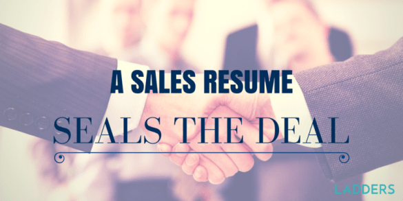 A Sales Resume Seals the Deal   Ladders A Sales Resume Seals the Deal