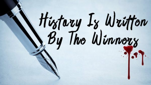 History Is Written By The Winners