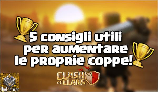 5 consigli per aumentare e salire di coppe!   Clash of Clans   TheLastWar