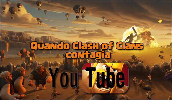 "Quando Clash of Clans ""contagia"" YouTube"