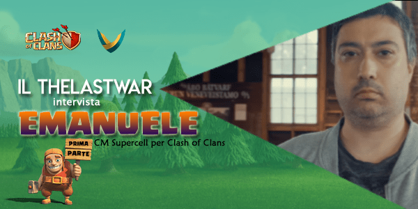 Il TheLastWar intervista Emanuele: Community Manager italiano di Clash of Clans