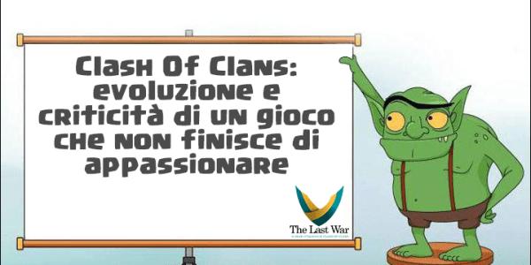 Clash of Clans: evoluzione e criticità di un gioco che non finisce di appassionare